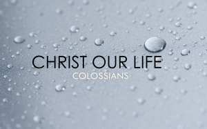 Christ Our Life - Colossians